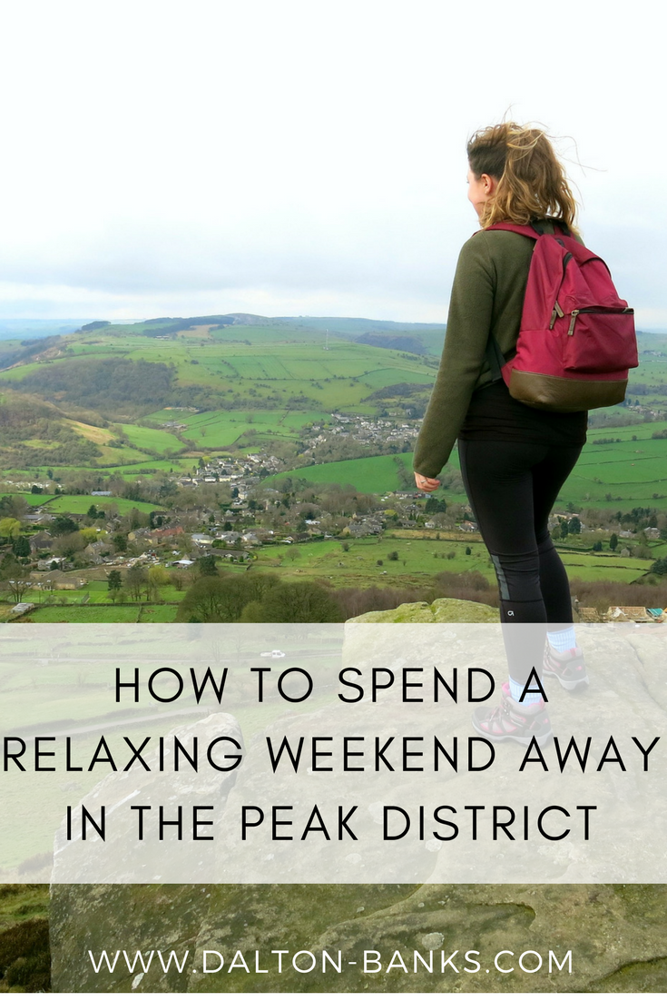 My top tips for a relaxing weekend away in the Peak District, England.